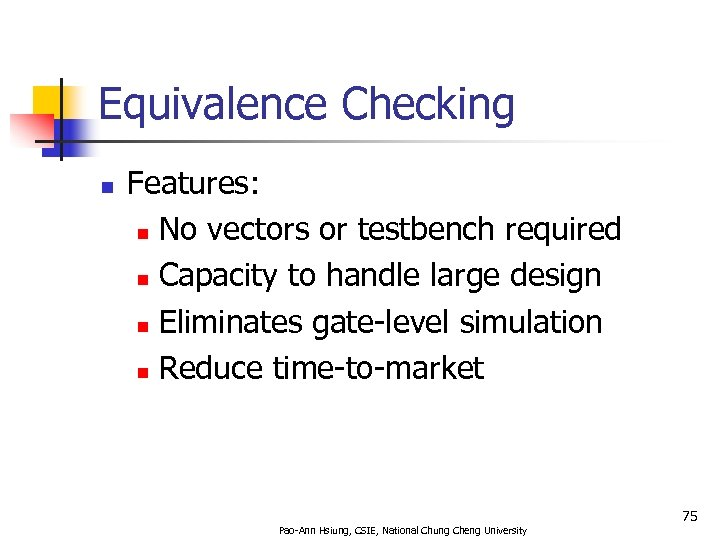 Equivalence Checking n Features: n No vectors or testbench required n Capacity to handle