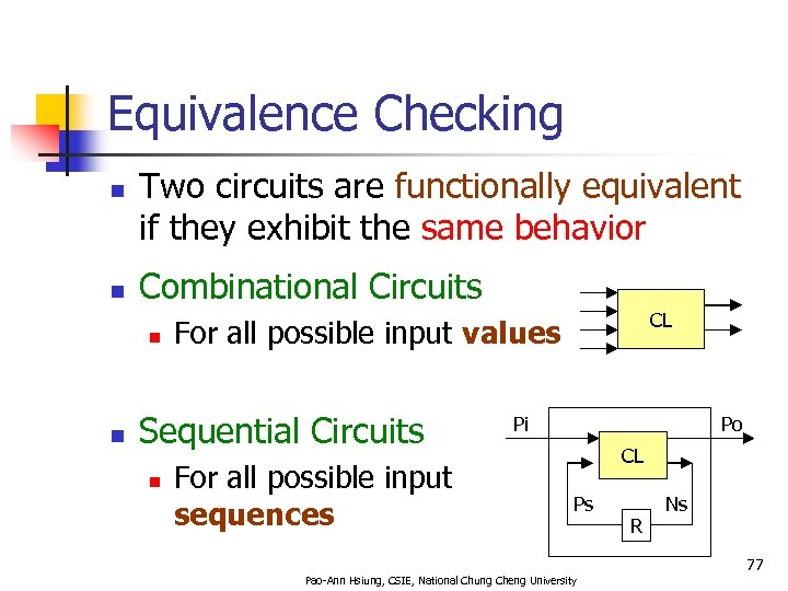 Equivalence Checking n n Two circuits are functionally equivalent if they exhibit the same