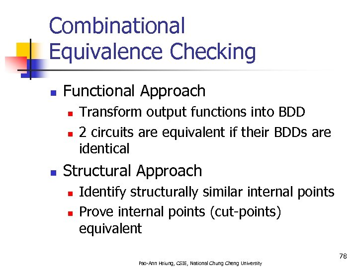 Combinational Equivalence Checking n Functional Approach n n n Transform output functions into BDD