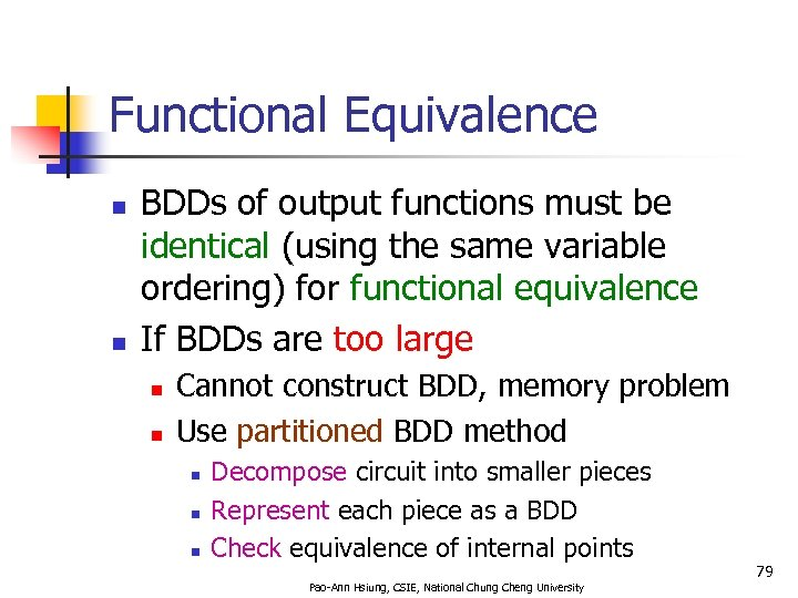 Functional Equivalence n n BDDs of output functions must be identical (using the same
