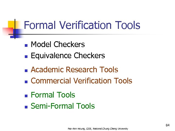 Formal Verification Tools n n n Model Checkers Equivalence Checkers Academic Research Tools Commercial