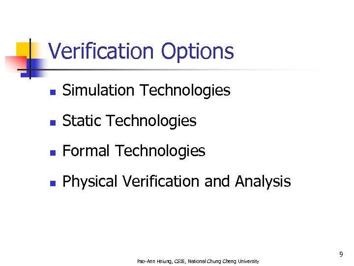Verification Options n Simulation Technologies n Static Technologies n Formal Technologies n Physical Verification