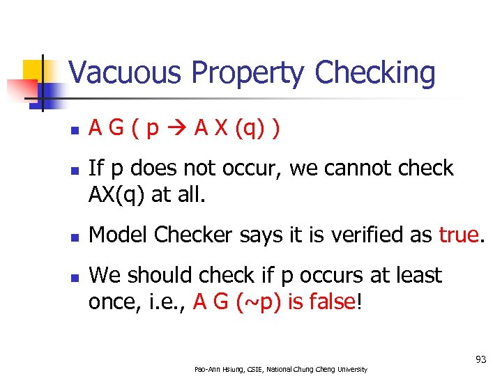Vacuous Property Checking n n A G ( p A X (q) ) If