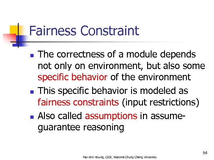 Fairness Constraint n n n The correctness of a module depends not only on