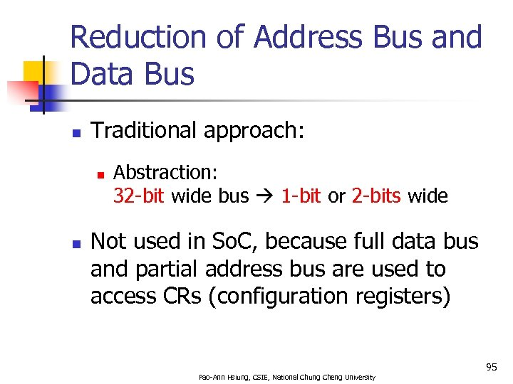 Reduction of Address Bus and Data Bus n Traditional approach: n n Abstraction: 32