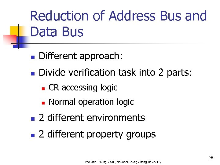 Reduction of Address Bus and Data Bus n Different approach: n Divide verification task