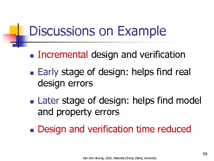 Discussions on Example n n Incremental design and verification Early stage of design: helps