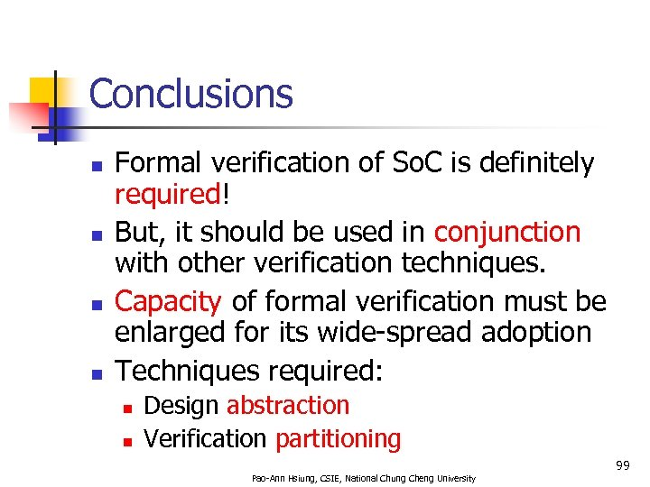 Conclusions n n Formal verification of So. C is definitely required! But, it should