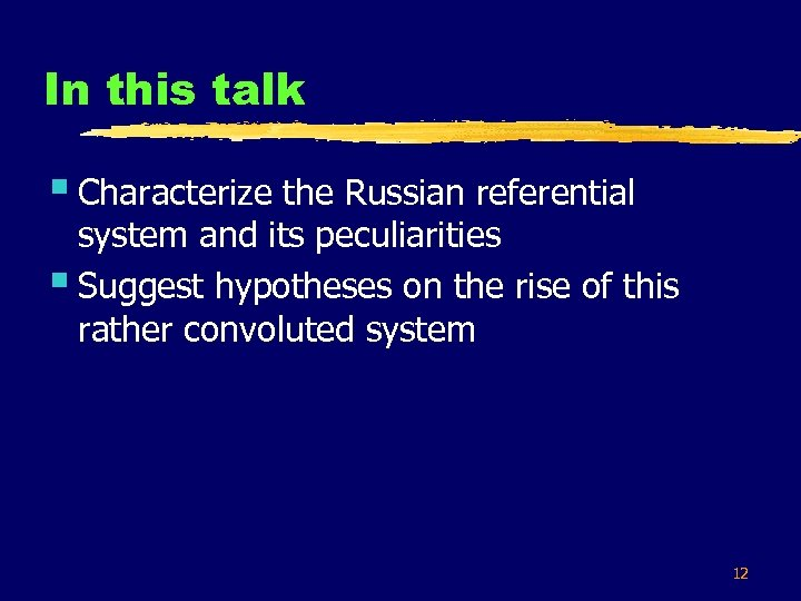 In this talk § Characterize the Russian referential system and its peculiarities § Suggest