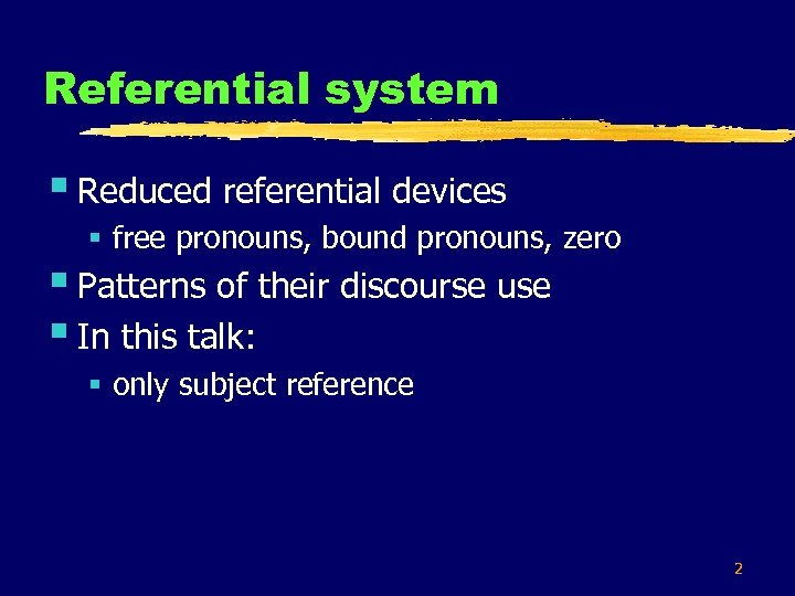 Referential system § Reduced referential devices § free pronouns, bound pronouns, zero § Patterns
