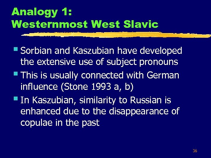 Analogy 1: Westernmost West Slavic § Sorbian and Kaszubian have developed the extensive use