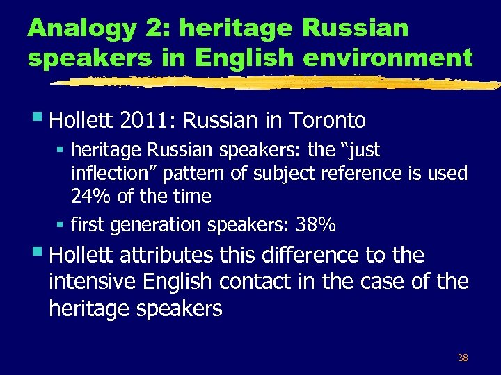 Analogy 2: heritage Russian speakers in English environment § Hollett 2011: Russian in Toronto