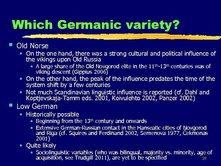 Which Germanic variety? § Old Norse § On the one hand, there was a