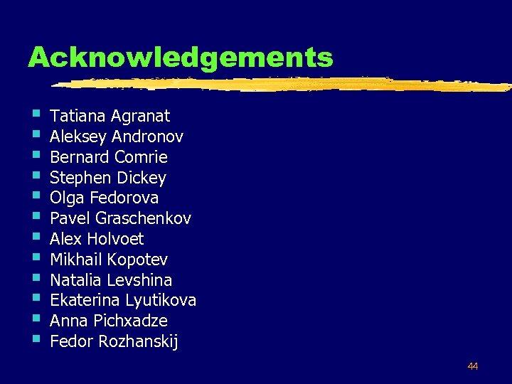 Acknowledgements § § § Tatiana Agranat Aleksey Andronov Bernard Comrie Stephen Dickey Olga Fedorova
