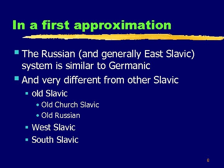 In a first approximation § The Russian (and generally East Slavic) system is similar