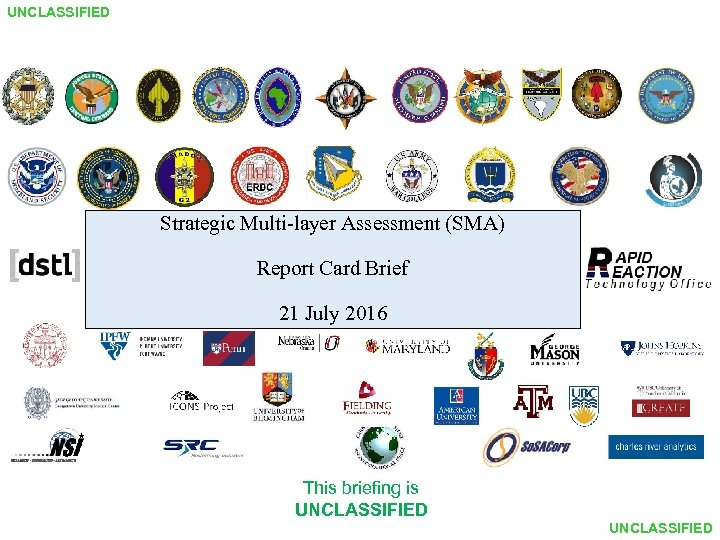 UNCLASSIFIED Strategic Multi-layer Assessment (SMA) Report Card Brief 21 July 2016 This briefing is