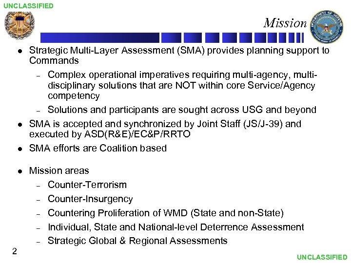 UNCLASSIFIED Mission l l 2 Strategic Multi-Layer Assessment (SMA) provides planning support to Commands