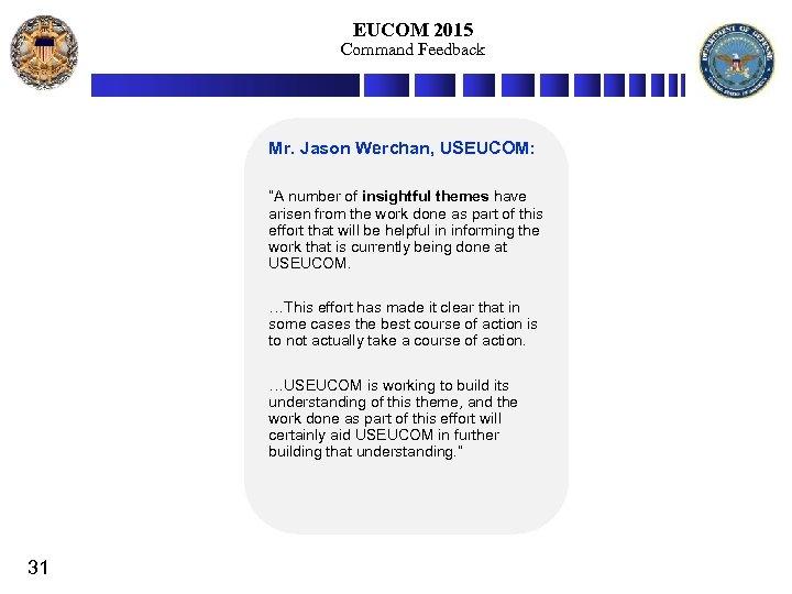 "EUCOM 2015 Command Feedback Mr. Jason Werchan, USEUCOM: ""A number of insightful themes have"