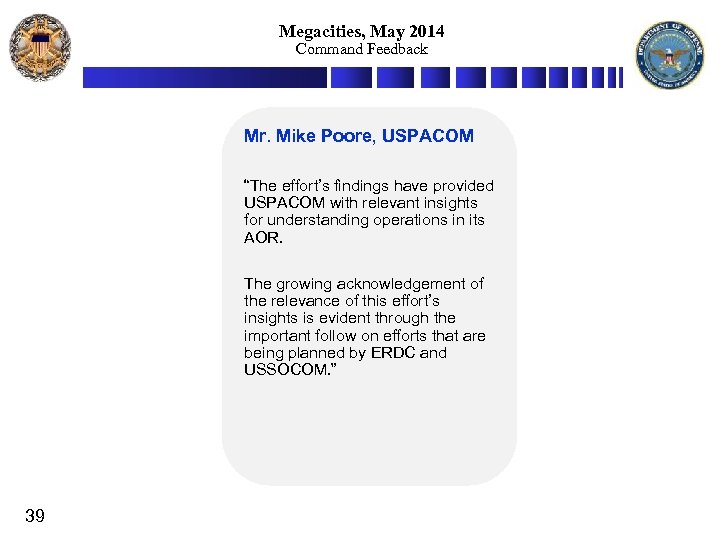 """Megacities, May 2014 Command Feedback Mr. Mike Poore, USPACOM """"The effort's findings have provided"""
