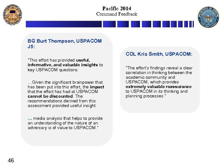 Pacific 2014 Command Feedback BG Burt Thompson, USPACOM J 5: COL Kris Smith, USPACOM:
