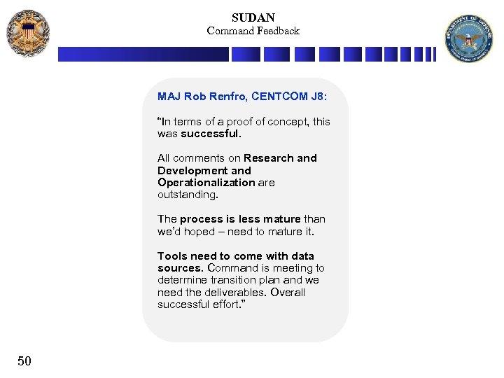 "SUDAN Command Feedback MAJ Rob Renfro, CENTCOM J 8: ""In terms of a proof"