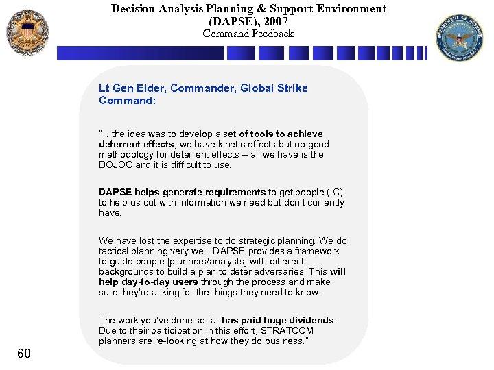 Decision Analysis Planning & Support Environment (DAPSE), 2007 Command Feedback Lt Gen Elder, Commander,