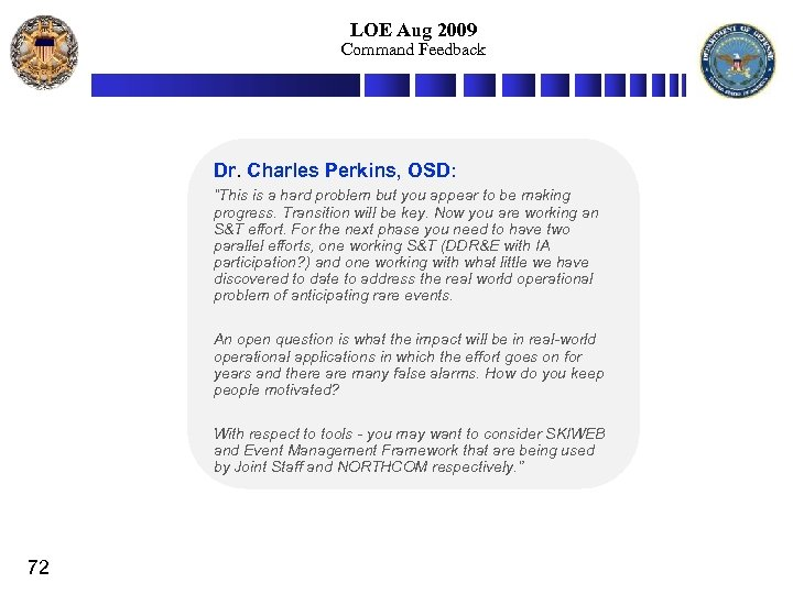 """LOE Aug 2009 Command Feedback Dr. Charles Perkins, OSD: """"This is a hard problem"""