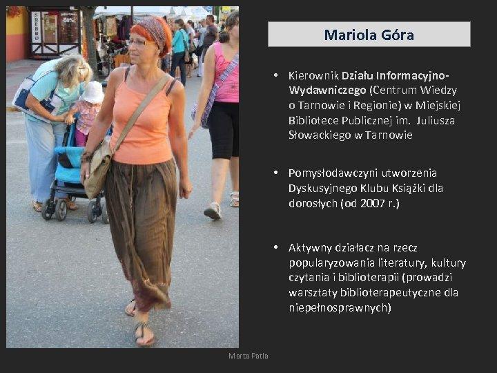 Mariola Góra • Kierownik Działu Informacyjno. Wydawniczego (Centrum Wiedzy o Tarnowie i Regionie) w