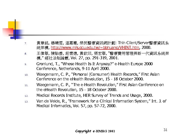 7. 8. 9. 10. 11. 12. 13. 黃章銘, 楊晴雯, 溫嘉憲, 榮民醫療資訊網計劃: Thin Client/Server醫療資訊系 統架構,