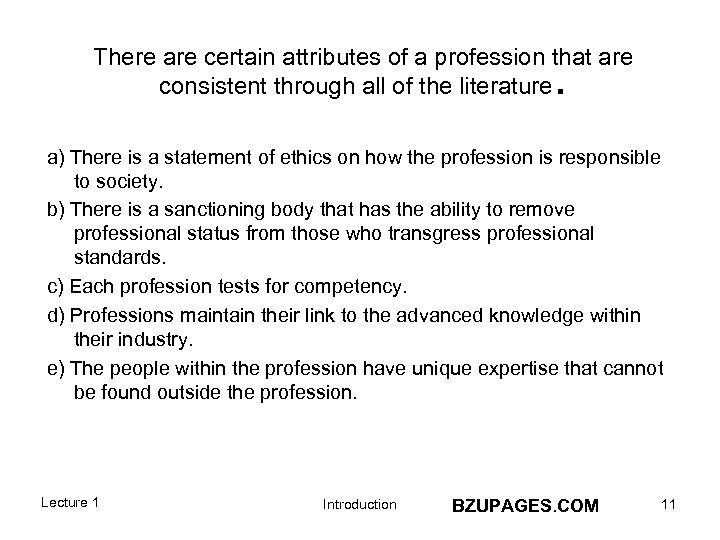 There are certain attributes of a profession that are consistent through all of the