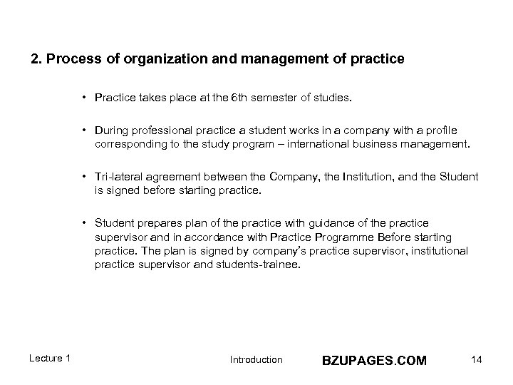 2. Process of organization and management of practice • Practice takes place at the