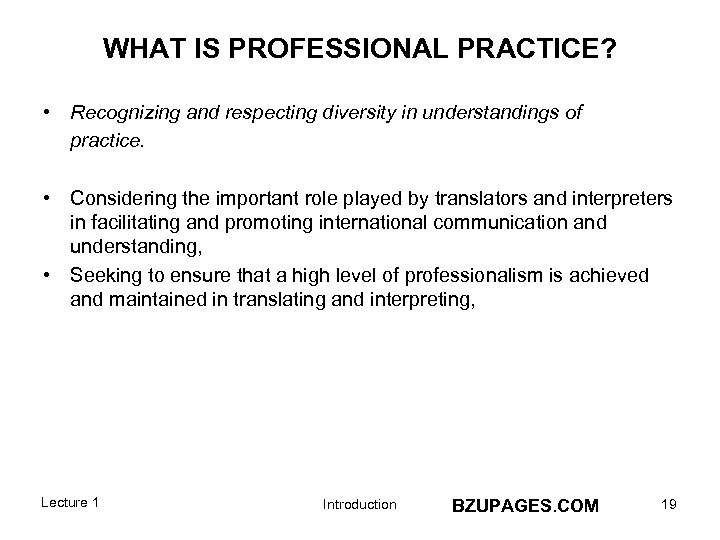 WHAT IS PROFESSIONAL PRACTICE? • Recognizing and respecting diversity in understandings of practice. •