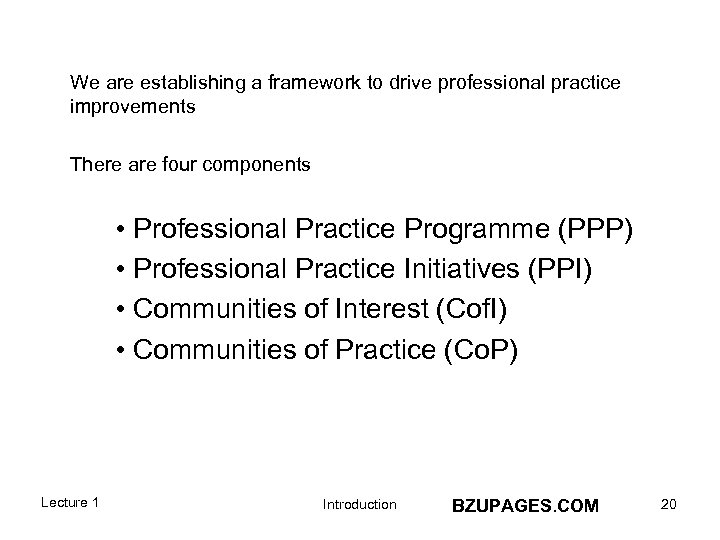 We are establishing a framework to drive professional practice improvements There are four components