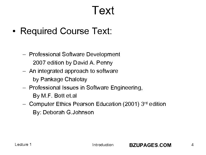 Text • Required Course Text: – Professional Software Development 2007 edition by David A.