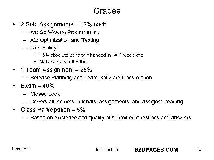 Grades • 2 Solo Assignments – 15% each – A 1: Self-Aware Programming –