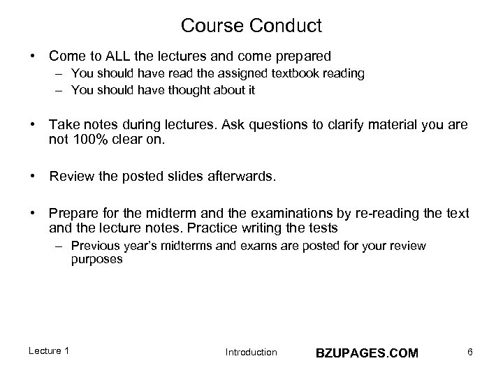 Course Conduct • Come to ALL the lectures and come prepared – You should