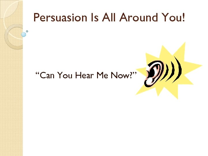 """Persuasion Is All Around You! """"Can You Hear Me Now? """""""