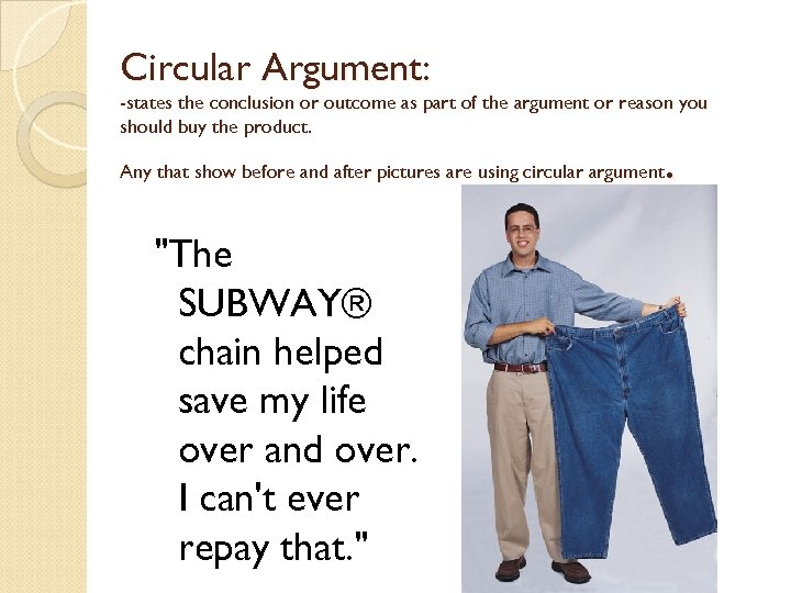 Circular Argument: -states the conclusion or outcome as part of the argument or reason