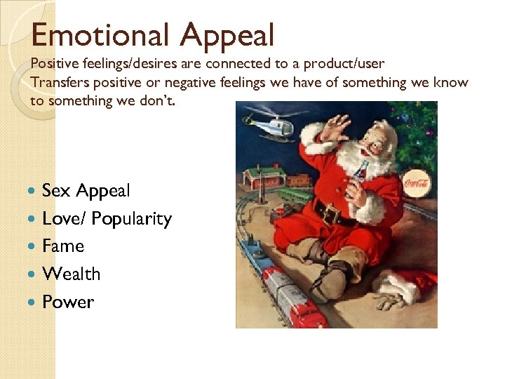 Emotional Appeal Positive feelings/desires are connected to a product/user Transfers positive or negative feelings
