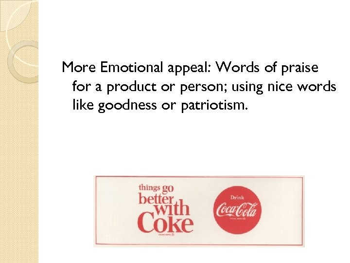 More Emotional appeal: Words of praise for a product or person; using nice words