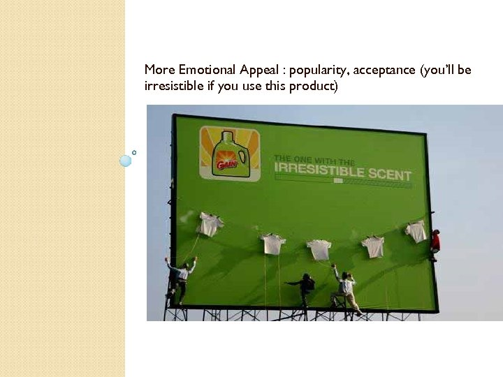 More Emotional Appeal : popularity, acceptance (you'll be irresistible if you use this product)