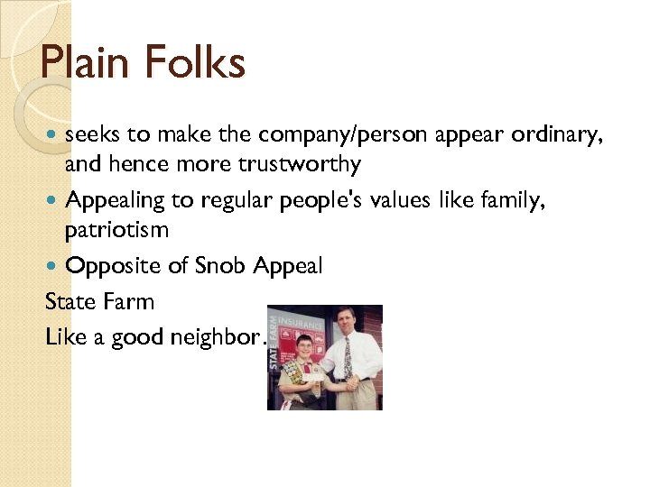 Plain Folks seeks to make the company/person appear ordinary, and hence more trustworthy Appealing