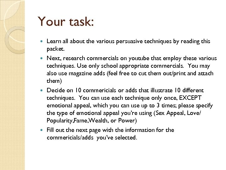 Your task: Learn all about the various persuasive techniques by reading this packet. Next,