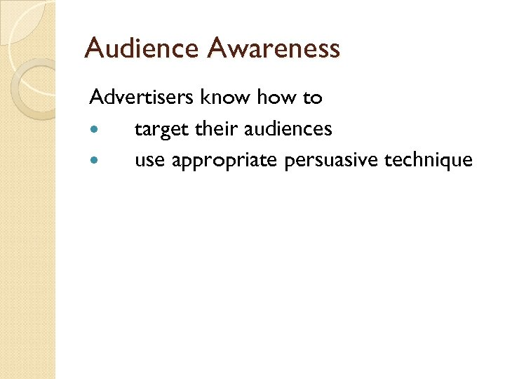 Audience Awareness Advertisers know how to target their audiences use appropriate persuasive technique