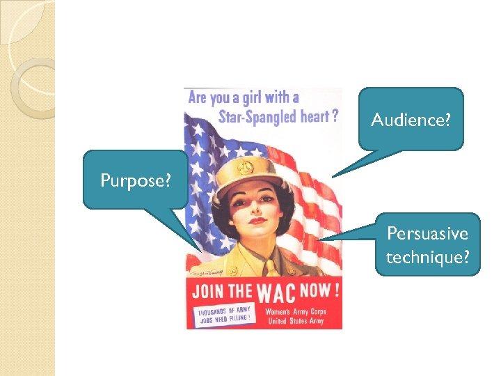 Audience? Purpose? Persuasive technique?