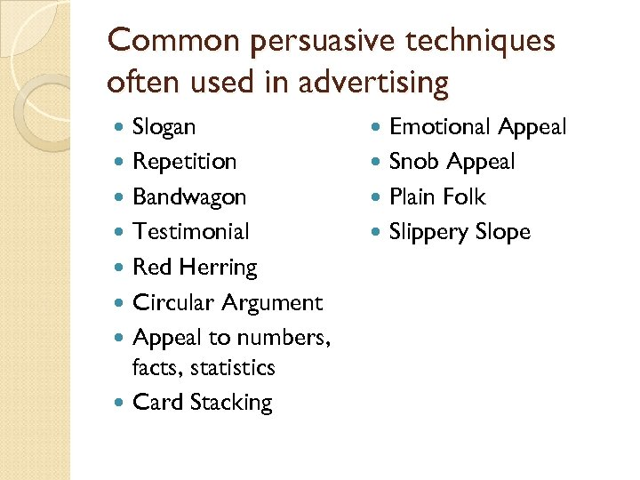 Common persuasive techniques often used in advertising Slogan Repetition Bandwagon Testimonial Red Herring Circular