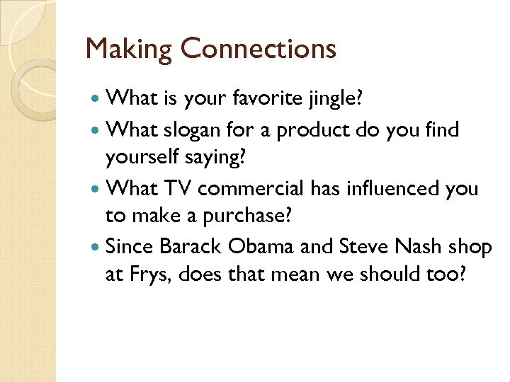 Making Connections What is your favorite jingle? What slogan for a product do you