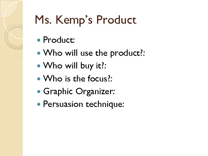 Ms. Kemp's Product: Who will use the product? : Who will buy it? :