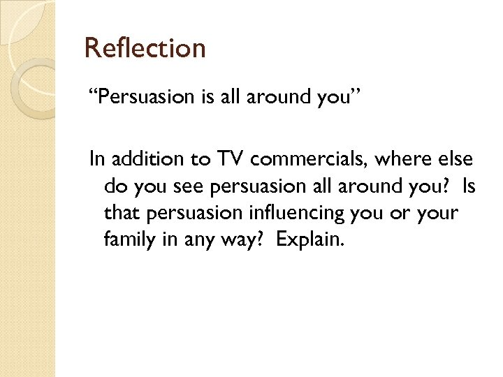 "Reflection ""Persuasion is all around you"" In addition to TV commercials, where else do"