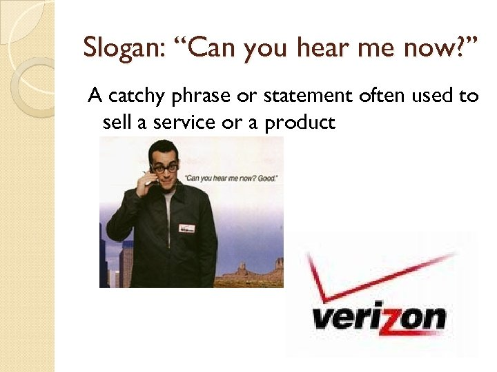 "Slogan: ""Can you hear me now? "" A catchy phrase or statement often used"